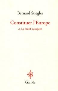 Bernard Stiegler - Constituer l'Europe - Tome 2, Le motif européen.