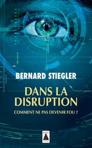Bernard Stiegler - Dans la disruption - Comment ne pas devenir fou ? Suivi d'un Entretien sur le christianisme.