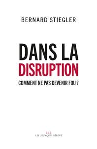 Bernard Stiegler et Alain Jugnon - Dans la disruption - Comment ne pas devenir fou ? Suivi d'un Entretien sur le christianisme.