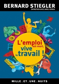 Bernard Stiegler et Ariel Kyrou - L'emploi est mort, vive le travail !.