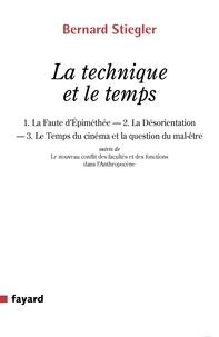 Bernard Stiegler - La technique et le temps - La faute d'Epiméthée ; La désorientation ; Le temps du cinéma et la question du mal-être suivi de Le nouveau conflit des facultés et des fonctions dans l'Anthropocène.