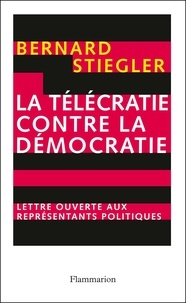 Bernard Stiegler - La télécratie contre la démocratie - Lettre ouverte aux représentants politiques.