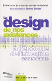 Bernard Stiegler - Le design de nos existences - A l'époque de l'innovation ascendante.