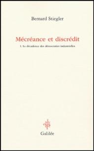 Mécréance et discrédit- Tome 1, La décadence des démocraties industrielles - Bernard Stiegler |