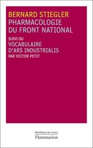 Bernard Stiegler - Pharmacologie du Front national - Suivi du Vocabulaire d'Ars Industrialis.