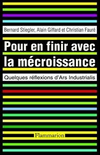 Bernard Stiegler et Alain Giffard - Pour en finir avec la mécroissance - Quelques réflexions d'Ars Industrialis.