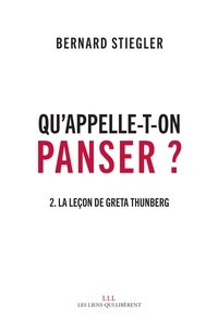 Bernard Stiegler - Qu'appelle-t-on panser ? - Tome 2, La leçon de Greta Thunberg.