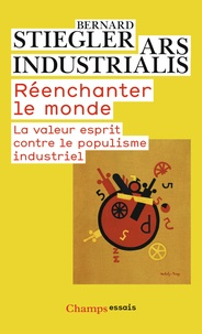 Bernard Stiegler - Réenchanter le monde - La valeur esprit contre le populisme industriel.