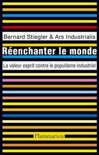 Bernard Stiegler et Marc Crépon - Réenchanter le monde - La valeur esprit contre le populisme industriel.