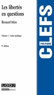 Bernard Stirn - Les libertés en questions - Tome 1, Cadre juridique.