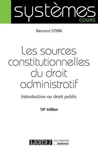 Bernard Stirn - Les sources constitutionnelles du droit administratif - Introduction au droit public.