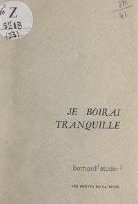 Bernard Studer et Fred Bourguignon - Je boirai tranquille.
