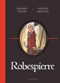 Bernard Swysen et Philippe Bercovici - La véritable histoire vraie  : Robespierre.