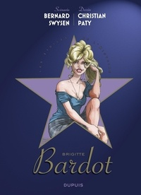 Bernard Swysen et Christian Paty - Les étoiles de l'histoire - Tome 3 - Brigitte Bardot.
