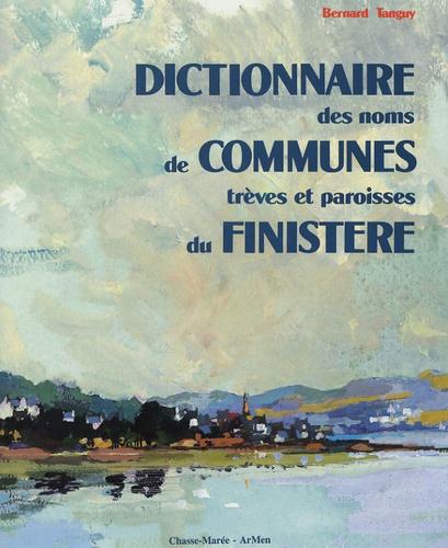 Bernard Tanguy - Dictionnaire des noms de communes, trèves et paroisses du Finistère - Origine et signification.