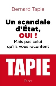 Bernard Tapie - Un scandale d'Etat, oui ! - Mais pas celui qu'ils vous racontent.