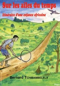 Bernard Tchibambelela - Sur les ailes du temps - Itinéraire d'une enfance africaine.