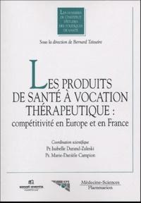 Bernard Teisseire - Les produits de santé à vocation thérapeutique : compétitivité en Europe et en France.