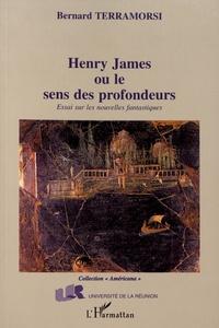 Bernard Terramorsi - Henry James ou le sens des profondeurs - Essai sur les nouvelles fantastiques.