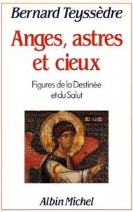 Bernard Teyssèdre - Anges Astres et Cieux - Figures de la destinée et du salut.