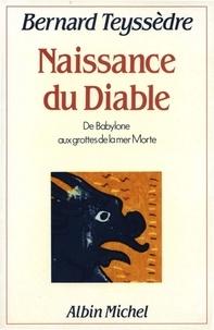 Bernard Teyssèdre - La Naissance du Diable - De Babylone aux grottes de la mer Morte.