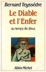 Bernard Teyssèdre - Le Diable et l'Enfer - Au temps de Jésus.