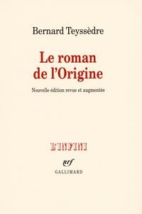 Bernard Teyssèdre - Le roman de l'Origine.