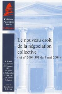 Bernard Teyssié et  Collectif - Le nouveau droit de la négociation collective - Loi n° 2004-391 du 4 mai 2004.