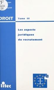 Bernard Teyssié - Les aspects juridiques du recrutement - [actes du colloque, Montpellier, 8 avril 1994].