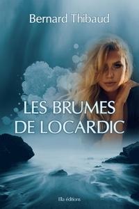Bernard Thibaud - Les brumes de Locardic.