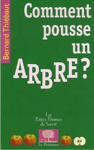 Bernard Thiébaut - Comment pousse un arbre ?.