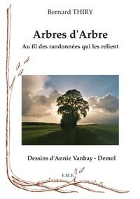 Bernard Thiry - Arbres d'Arbre - Au fil des randonnées qui les relient.