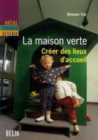 Bernard This - La Maison Verte - Créer des lieux d'accueil.