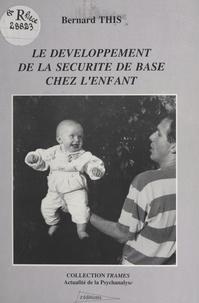 Bernard This - Le Développement de la sécurité de base chez l'enfant.