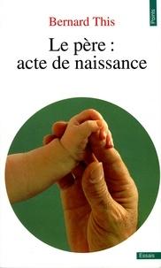 Bernard This - Le Père, acte de naissance.