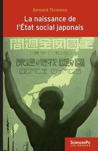 Bernard Thomann - La naissance de l'Etat social japonais - Biopolitique, travail et cotoyenneté dans le Japon impérial (1868-1945).