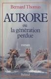 Bernard Thomas - Aurore   ou la Génération perdue.