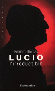 Bernard Thomas - Lucio l'irréductible.
