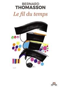 Bernard Thomasson - Le fil du temps.
