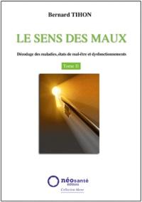 Bernard Tihon - Le sens des maux - Tome 2, Décodage des maladies, états de mal-être et dysfonctionnements.