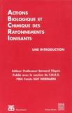 Bernard Tilquin et  Collectif - Actions biologiques et chimiques des rayonnements ionisants. - Une introduction.