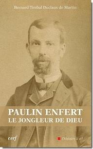 Bernard Timbal Duclaux de Martin - Paulin Enfert le jongleur de Dieu.