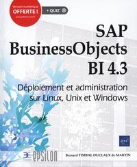 Bernard Timbal Duclaux de Martin - SAP BusinessObjects BI 4.3 - Déploiement et administration sur Linux, Unix et Windows.