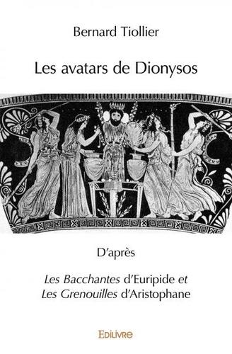 Les avatars de Dionysos. D'aprèsLes Bacchantesd'Euripide etLes Grenouillesd'Aristophane