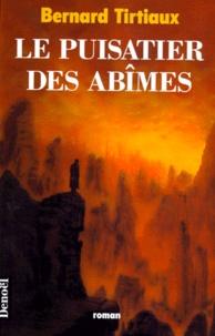 Bernard Tirtiaux - Le puisatier des abîmes.
