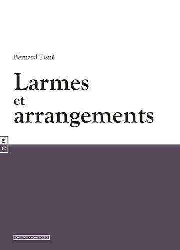 Bernard Tisné - Larmes et arrangements.