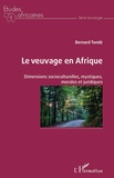Bernard Tonde - Le veuvage en Afrique - Dimensions sociocutlurelles, mystiques, morales et juridiques.