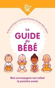 Bernard Topuz et Giliane Darracq - Le Guide du bébé - Bien accompagner son enfant la première année.