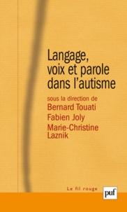 Bernard Touati et Fabien Joly - Langage, voix et parole dans l'autisme.