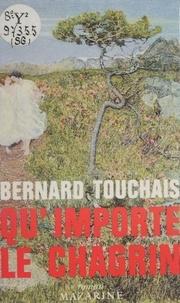Bernard Touchais - Qu'importe le chagrin.